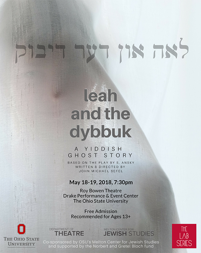 """The Department of Theatre presents """"Leah and the Dybbuk"""" by graduate student John Michael Sefel"""