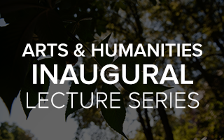 Arts and Humanities Inaugural Lecture