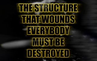 THE STRUCTURE THAT WOUNDS EVERYBODY MUST BE DESTROYED