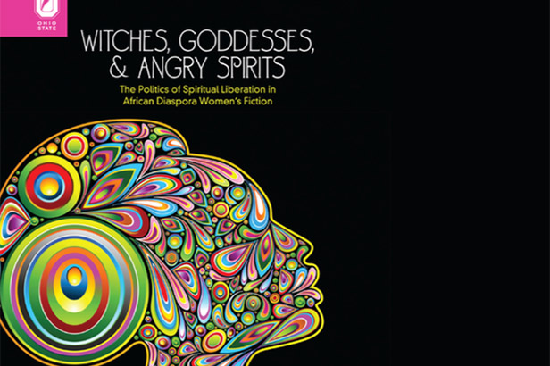 Witches, Goddesses, and Angry Spirits: The Politics of Spiritual Liberation in African Diaspora Women's Fiction, by Maha Marouan